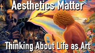 Aesthetics Matter: Thinking About Your Life as Art