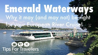Why Emerald Waterways may (or may not) be right for your European River Cruise - Video