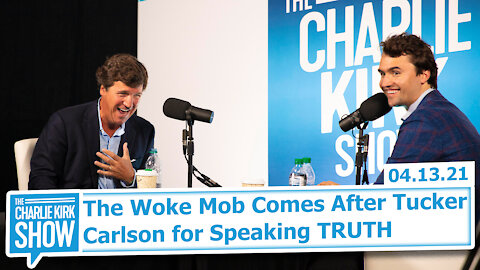The Woke Mob Comes After Tucker Carlson for Speaking TRUTH | The Charlie Kirk Show
