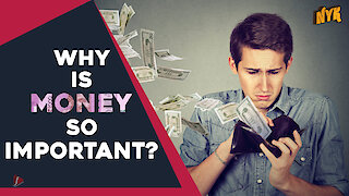 Why is money so important? *