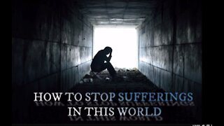HOW TO STOP SUFFERINGS IN THIS WORLD