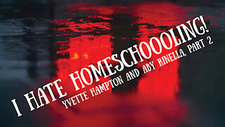 I Hate Homeschooling! Yvette Hampton and Aby Rinella, Part 2