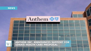 Anthem Inc. Announces Support For Senate Health Care Proposal - Video