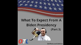 What To Expect From a Joe Biden Presidency (Part 3)