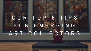 Our Top 5 Tips for Emerging Art Collectors - Video