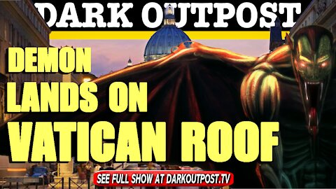 Dark Outpost 04-08-2021 Demon Lands On Vatican Roof