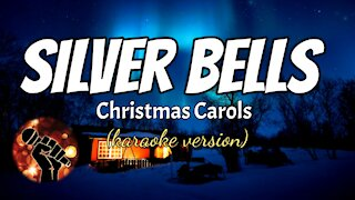 SILVER BELLS - CHRISTMAS CAROLS (karaoke version)