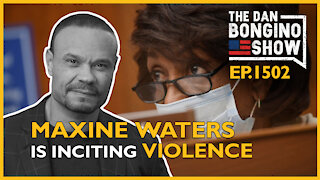 Ep. 1502 Caught on Tape, Maxine Waters Is Inciting Violence - The Dan Bongino Show