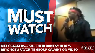 Kill Crackers… Kill Their Babies': Here's BEYONCE'S Favorite Group Caught On Video - Video