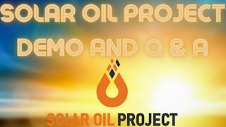 Solar Oil Project, Demo and Q & A