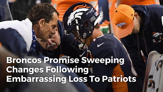 Broncos Promise Sweeping Changes Following Embarrassing Loss To Patriots - Video