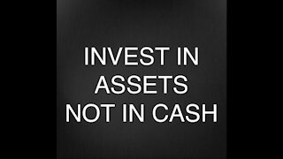 Invest in Assets NOT Cash