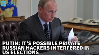 Putin It's Possible Private Russian Hackers Interfered In Us Elections - Video
