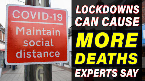 Lockdowns can cause more deaths, experts say