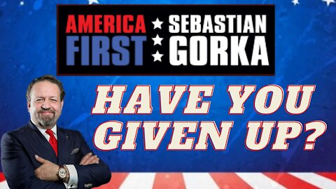 Have you given up? Sebastian Gorka on AMERICA First