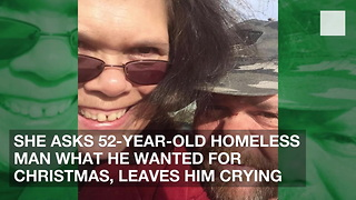 She Asks 52-Year-Old Homeless Man What He Wanted for Christmas, Leaves Him Crying - Video