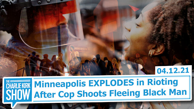 Minneapolis EXPLODES in Rioting After Cop Shoots Fleeing Black Man   The Charlie Kirk Show