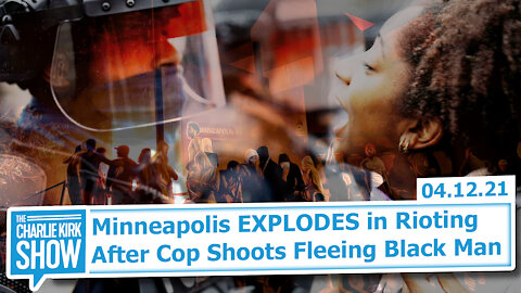 Minneapolis EXPLODES in Rioting After Cop Shoots Fleeing Black Man | The Charlie Kirk Show