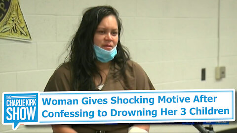 Woman Gives Shocking Motive After Confessing to Drowning Her 3 Children
