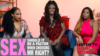 Should Sex Be A Factor When Picking Mr. Right? | Listen To Black Women