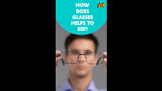 How Glasses Helps Us To See? *