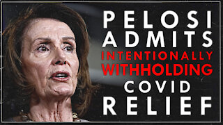 Pelosi Admits Withholding Covid Relief