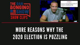 More reasons why the 2020 election is puzzling - Dan Bongino Show Clips