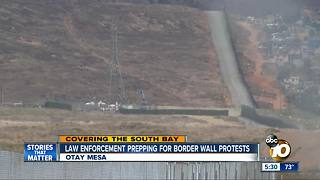 Law enforcement prepping for border wall protests