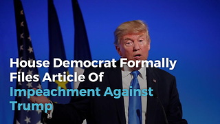 House Democrat Formally Files Article Of Impeachment Against Trump - Video