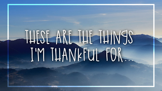 These Are the Things I'm Thankful For... - Video