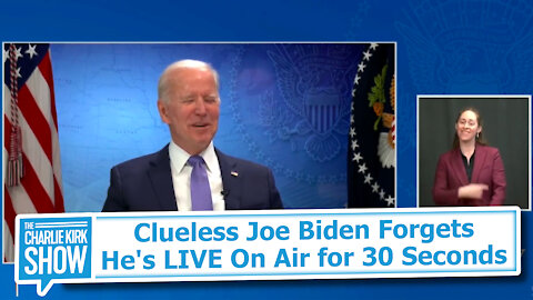 Clueless Joe Biden Forgets He's LIVE On Air for 30 Seconds