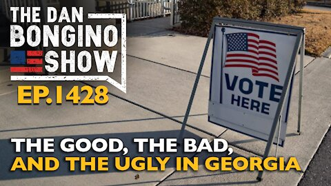 Ep. 1428 The Good, The Bad, and The Ugly in Georgia - The Dan Bongino Show