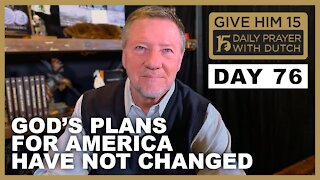 God's Plans for America Have Not Changed | Give Him 15: Daily Prayer with Dutch Day 76