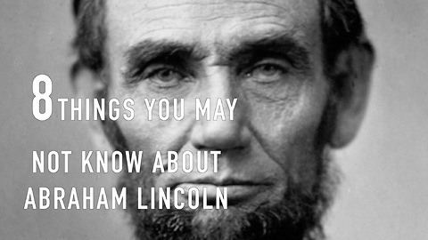 8 Things you may not know about Abraham Lincoln