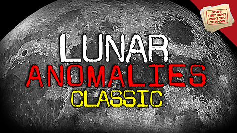 Stuff They Don't Want You To Know: Lunar Anomalies - CLASSIC