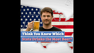 Think You Know Which State Drinks the Most Beer?