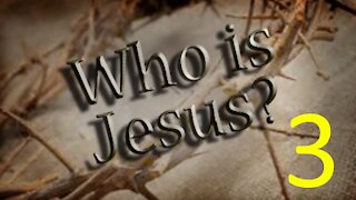 Who is Jesus Christ? Part 3