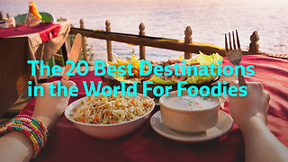 The 20 Best Destinations  in the World For Foodies - Video