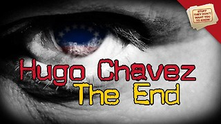 Stuff They Don't Want You To Know: Hugo Chavez: The End - Video