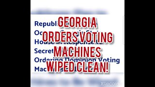 GEORGIA ORDERS VOTING MACHINES WIPED CLEAN