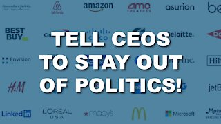 Tell CEOs to Stay Out of Politics!
