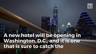 Coming Soon: An Anti-Trump Hotel Will Be Opening In Washington - Video