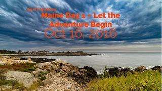 Maine Day 1 – Let the Adventure Begin - Video