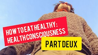 How To Start Eating Healthy: Health Consciousness PART Duex