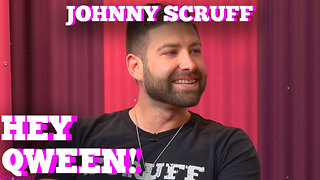 JOHNNY SCRUFF on Hey Qween! With Jonny McGovern! - Video