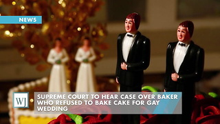 Supreme Court To Hear Case Over Baker Who Refused To Bake Cake For Gay Wedding