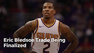 Eric Bledsoe Trade Being Finalized - Video