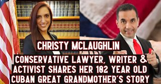 Conservative Lawyer, Writer & Activist Christy McLaughlin Shares Her 102 Year Old Cuban Great Grandmother's Story