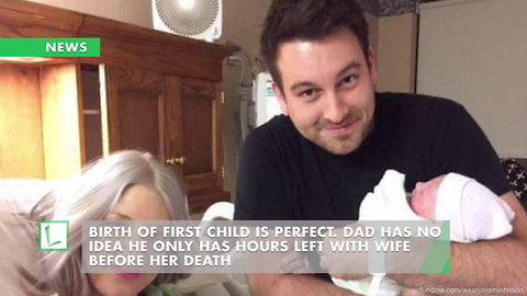 Birth of First Child Is Perfect. Dad Has No Idea He Only Has Hours Left with Wife Before Her Death