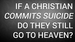 If a Christian Commits Suicide, Do They Still Go to Heaven? - Video